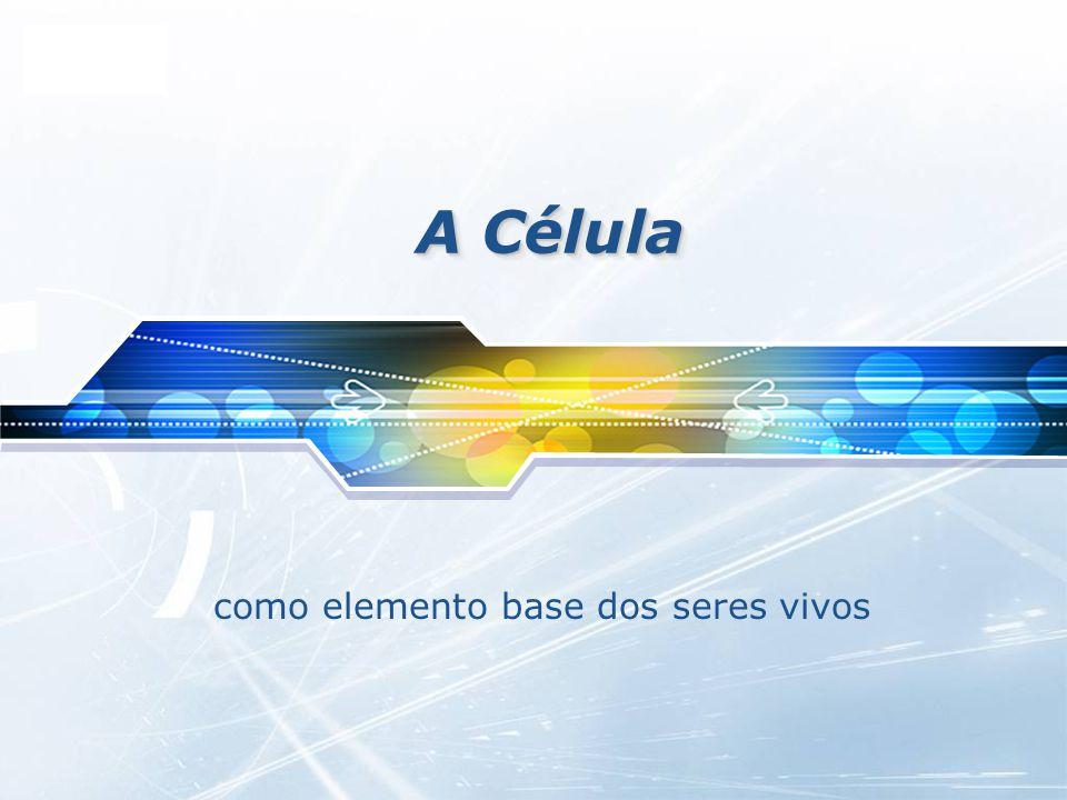 LOGO A Célula como elemento base dos seres vivos