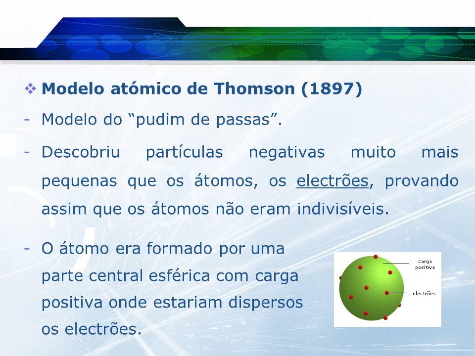  Modelo atómico de Rutherford (1911) -Demonstrou que a maior parte do átomo era espaço vazio, estando a carga positiva localizada numa pequena zona densa e central do átomo a que deu o nome de núcleo.