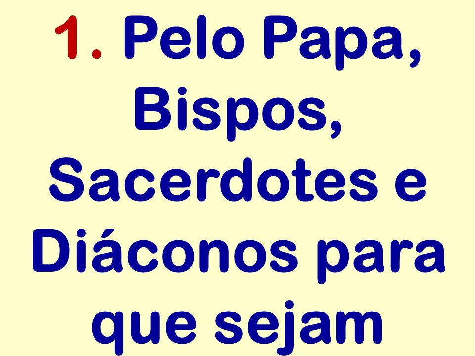 1. Pelo Papa, Bispos, Sacerdotes e Diáconos para que sejam