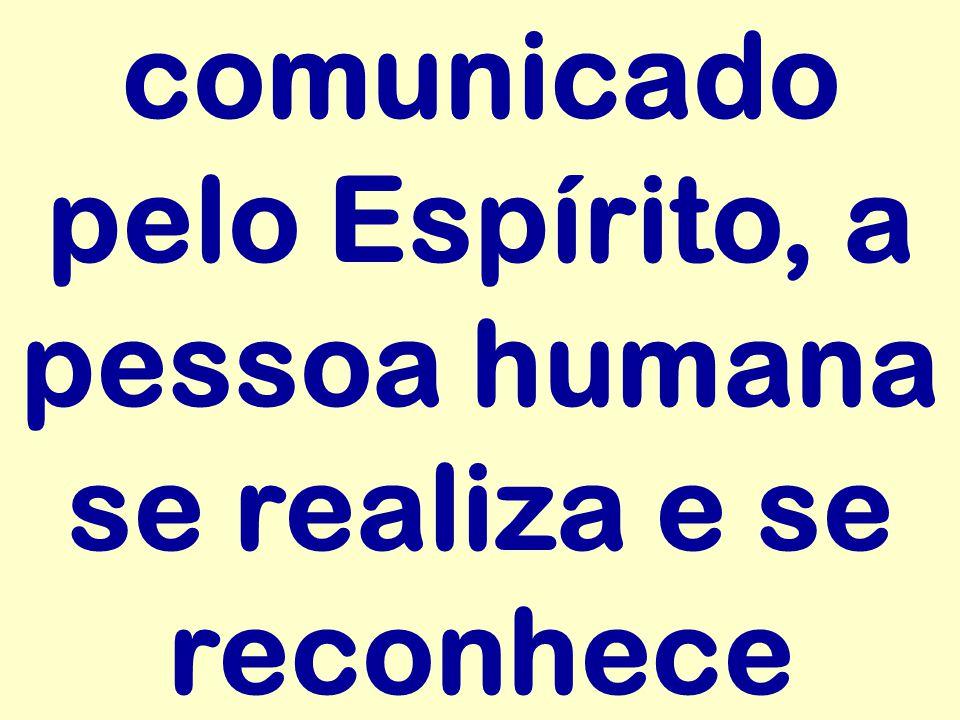 comunicado pelo Espírito, a pessoa humana se realiza e se reconhece