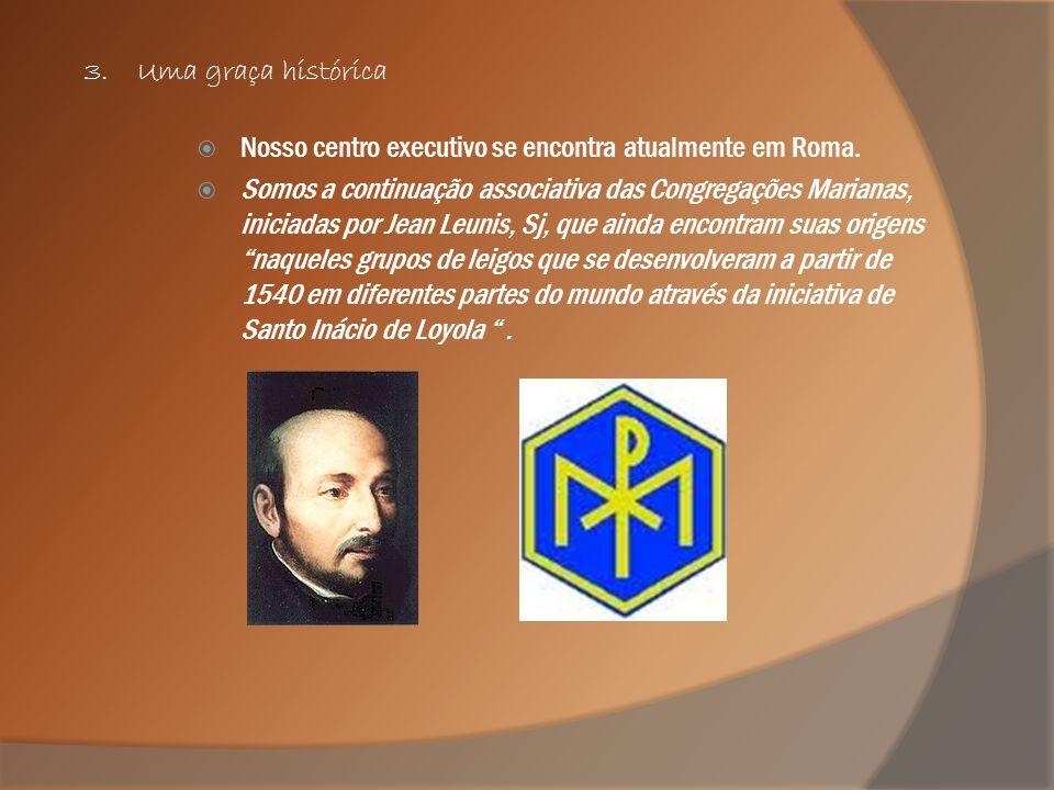 3.Uma graça histórica  Nosso centro executivo se encontra atualmente em Roma.