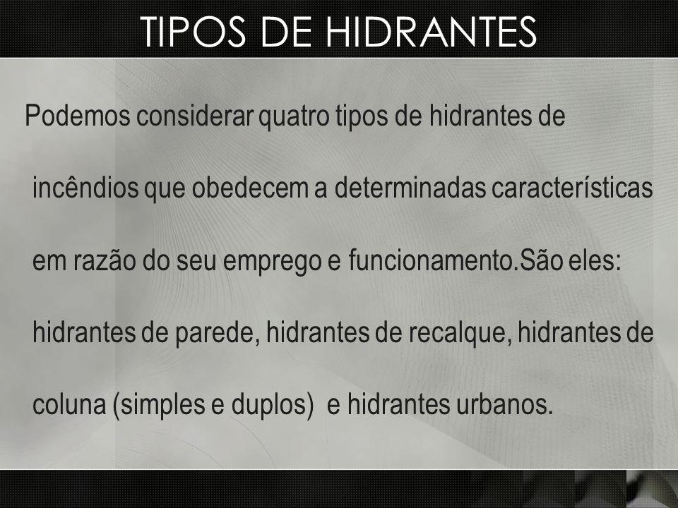 TIPOS DE HIDRANTES Podemos considerar quatro tipos de hidrantes de incêndios que obedecem a determinadas características em razão do seu emprego e fun