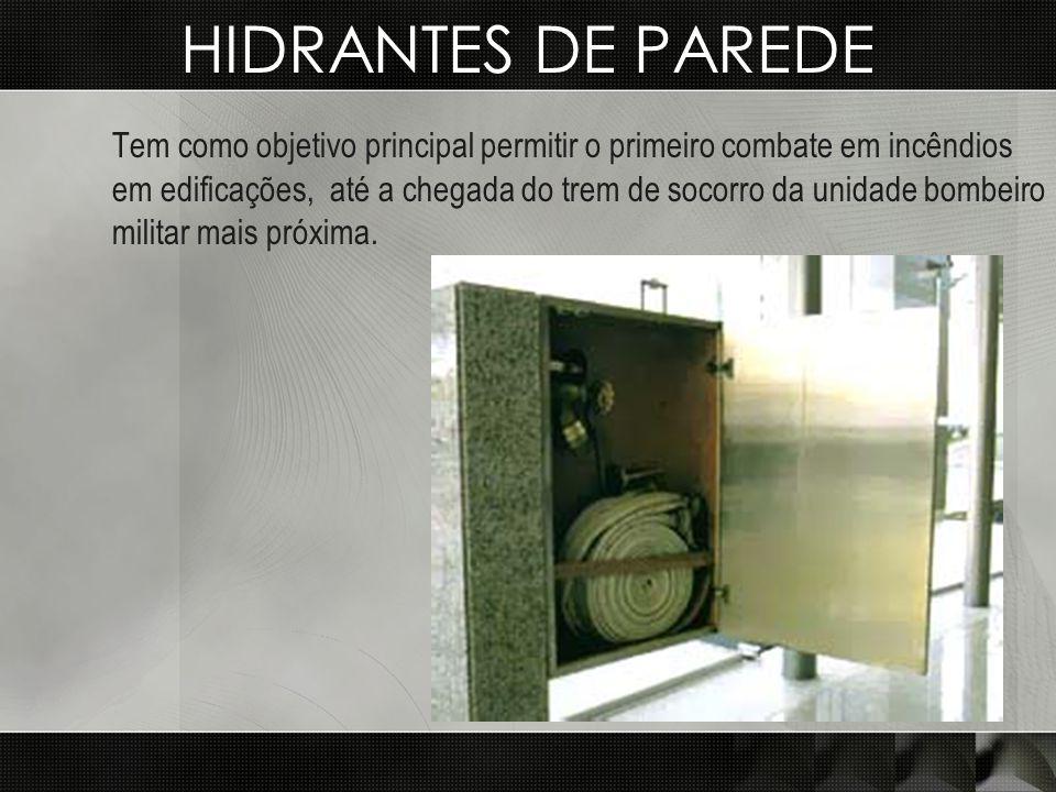 HIDRANTES DE PAREDE Tem como objetivo principal permitir o primeiro combate em incêndios em edificações, até a chegada do trem de socorro da unidade b