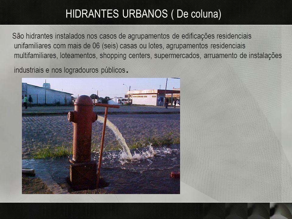 HIDRANTES URBANOS ( De coluna) São hidrantes instalados nos casos de agrupamentos de edificações residenciais unifamiliares com mais de 06 (seis) casa