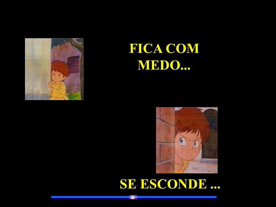 FICA COM MEDO... SE ESCONDE...