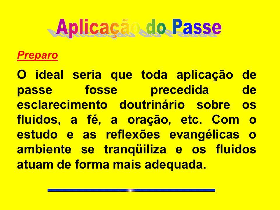 Preparo O ideal seria que toda aplicação de passe fosse precedida de esclarecimento doutrinário sobre os fluidos, a fé, a oração, etc. Com o estudo e