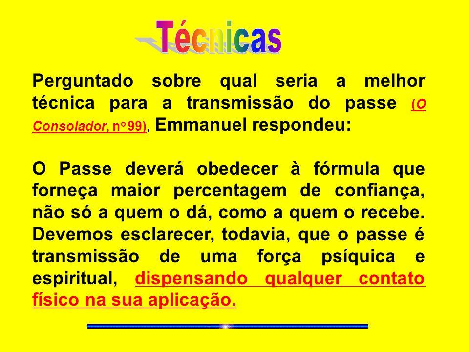 Perguntado sobre qual seria a melhor técnica para a transmissão do passe (O Consolador, n o 99), Emmanuel respondeu: O Passe deverá obedecer à fórmula