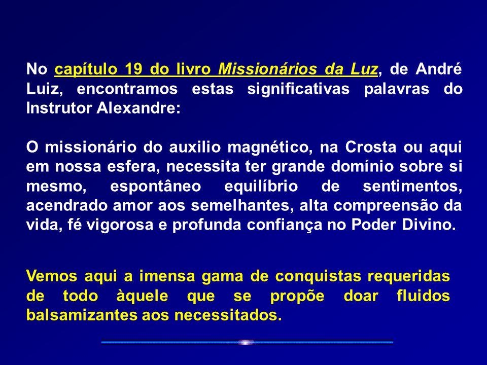No capítulo 19 do livro Missionários da Luz, de André Luiz, encontramos estas significativas palavras do Instrutor Alexandre: O missionário do auxilio