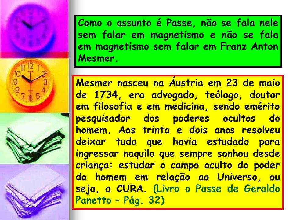 Como o assunto é Passe, não se fala nele sem falar em magnetismo e não se fala em magnetismo sem falar em Franz Anton Mesmer. Mesmer nasceu na Áustria