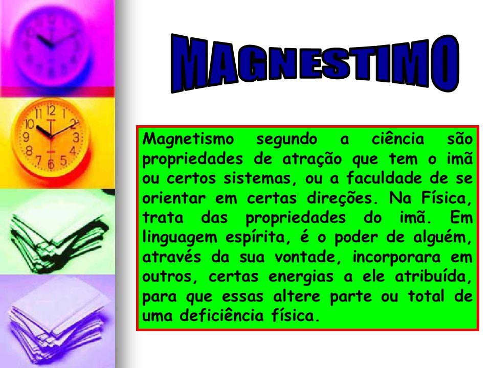 Magnetismo segundo a ciência são propriedades de atração que tem o imã ou certos sistemas, ou a faculdade de se orientar em certas direções. Na Física