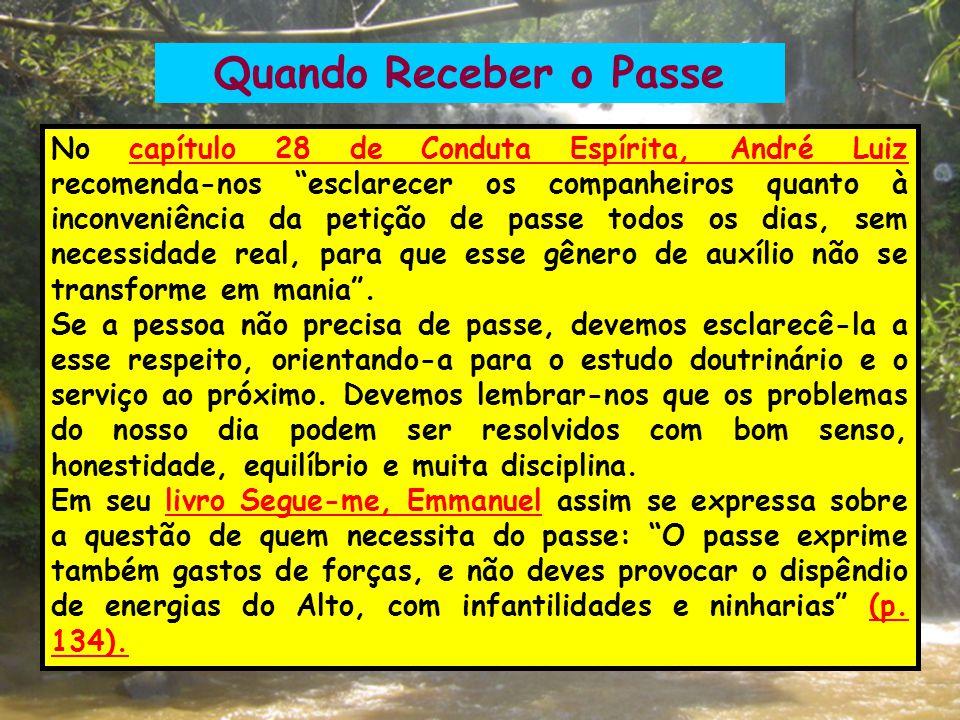 """Quando Receber o Passe No capítulo 28 de Conduta Espírita, André Luiz recomenda-nos """"esclarecer os companheiros quanto à inconveniência da petição de"""