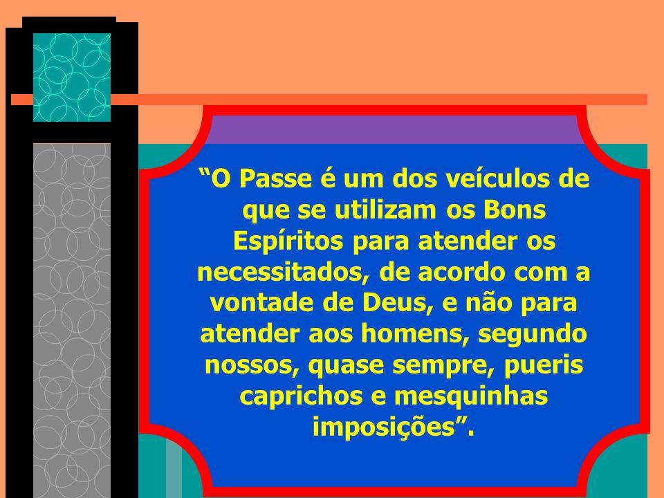 """""""O Passe é um dos veículos de que se utilizam os Bons Espíritos para atender os necessitados, de acordo com a vontade de Deus, e não para atender aos"""