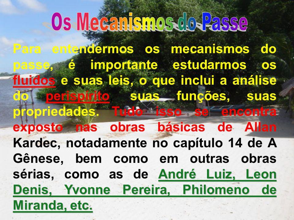 André Luiz, Leon Denis, Yvonne Pereira, Philomeno de Miranda, etc. Para entendermos os mecanismos do passe, é importante estudarmos os fluidos e suas
