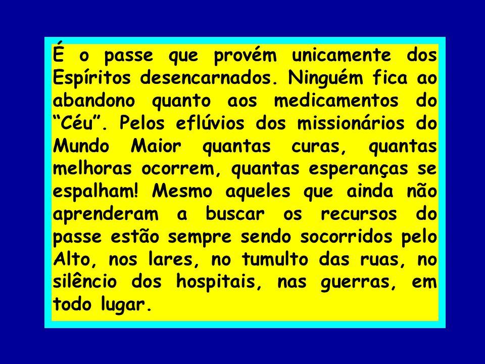 """É o passe que provém unicamente dos Espíritos desencarnados. Ninguém fica ao abandono quanto aos medicamentos do """"Céu"""". Pelos eflúvios dos missionário"""