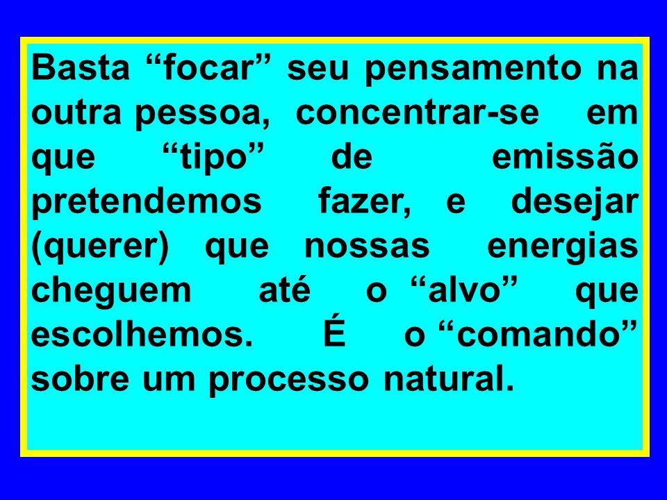 """Basta """"focar"""" seu pensamento na outra pessoa, concentrar-se em que """"tipo"""" de emissão pretendemos fazer, e desejar (querer) que nossas energias cheguem"""