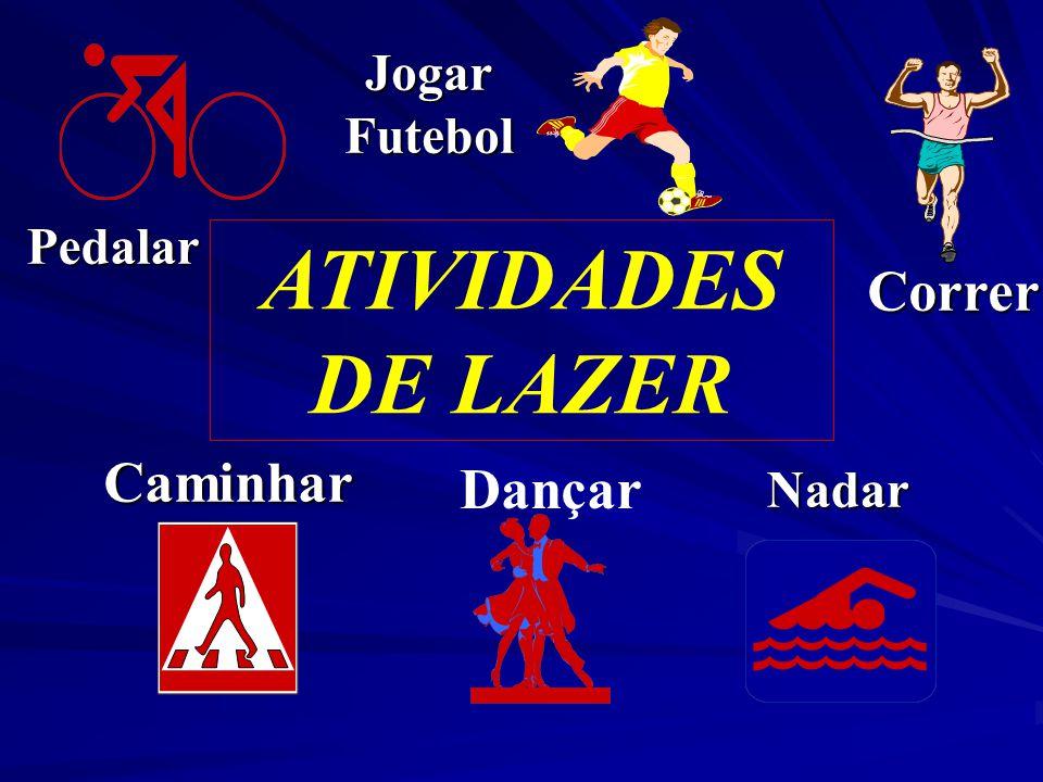 Correr Caminhar Dançar ATIVIDADES DE LAZER Nadar JogarFutebol Pedalar