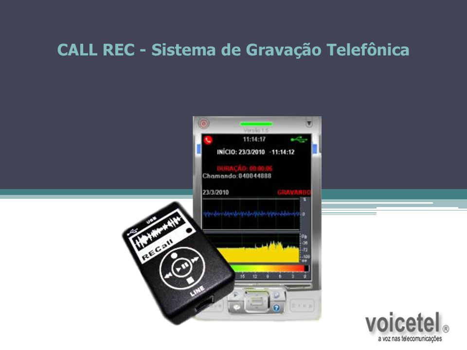 CALL REC – Gravador Telefônico Digital Reproduzindo uma Ligação Gravada Neste item você pode consultar as ligações gravadas por pesquisa inteligente, inserir comentário de texto nas gravações, envio de email, etc.