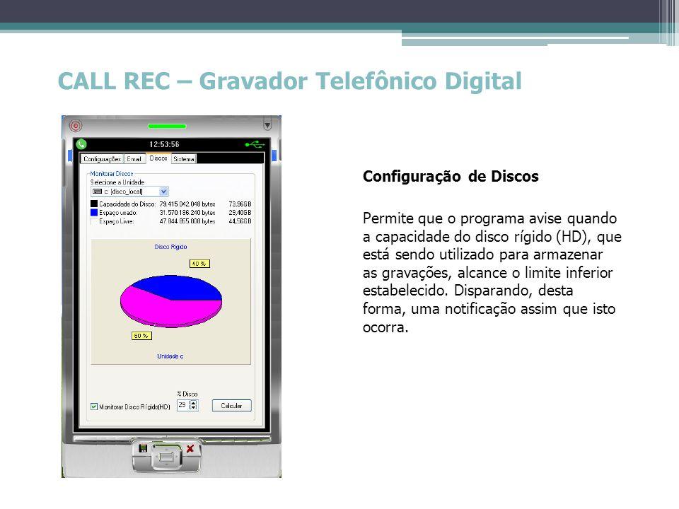 CALL REC – Gravador Telefônico Digital Configuração de Discos Permite que o programa avise quando a capacidade do disco rígido (HD), que está sendo ut