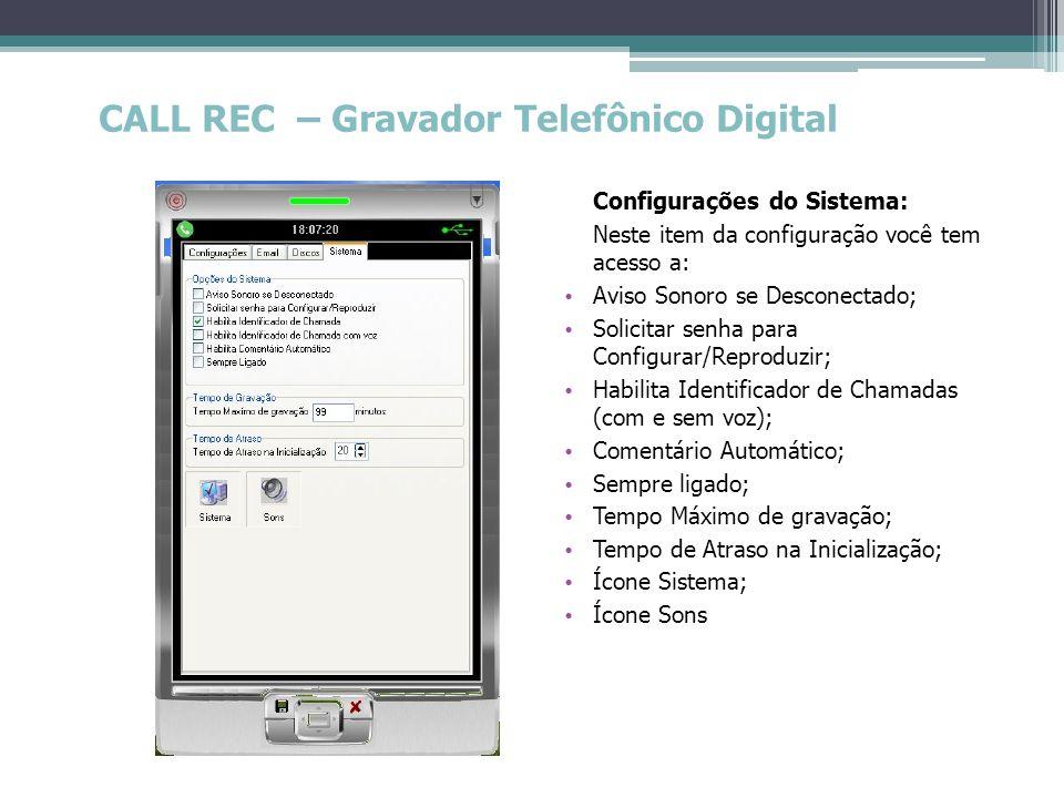 CALL REC – Gravador Telefônico Digital Configurações do Sistema: Neste item da configuração você tem acesso a: • Aviso Sonoro se Desconectado; • Solic
