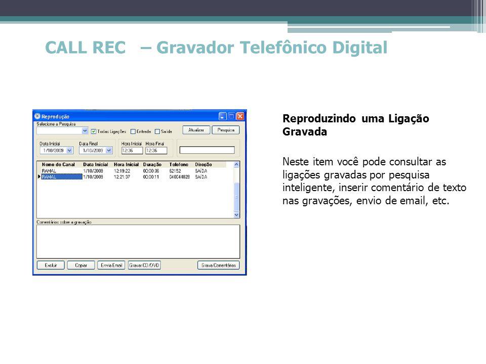 CALL REC – Gravador Telefônico Digital Reproduzindo uma Ligação Gravada Neste item você pode consultar as ligações gravadas por pesquisa inteligente,