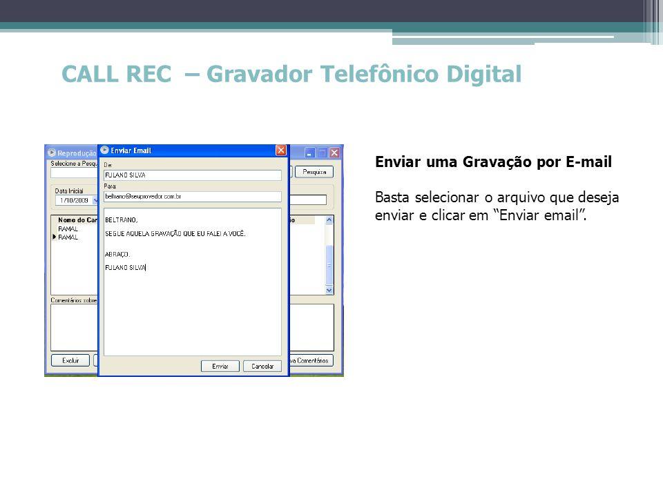 """CALL REC – Gravador Telefônico Digital Enviar uma Gravação por E-mail Basta selecionar o arquivo que deseja enviar e clicar em """"Enviar email""""."""
