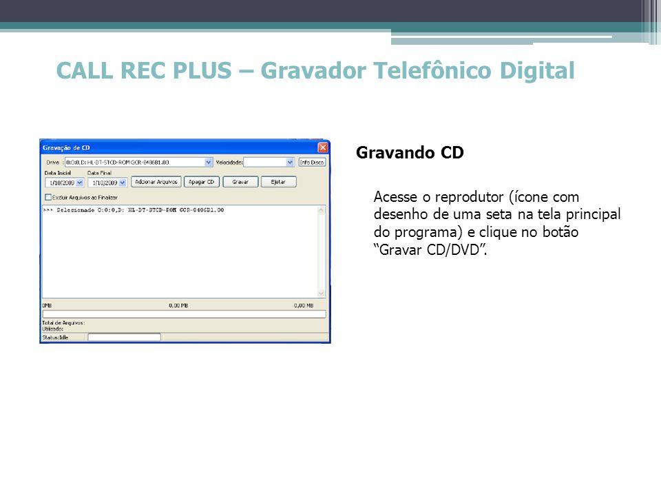 CALL REC PLUS – Gravador Telefônico Digital Gravando CD Acesse o reprodutor (ícone com desenho de uma seta na tela principal do programa) e clique no