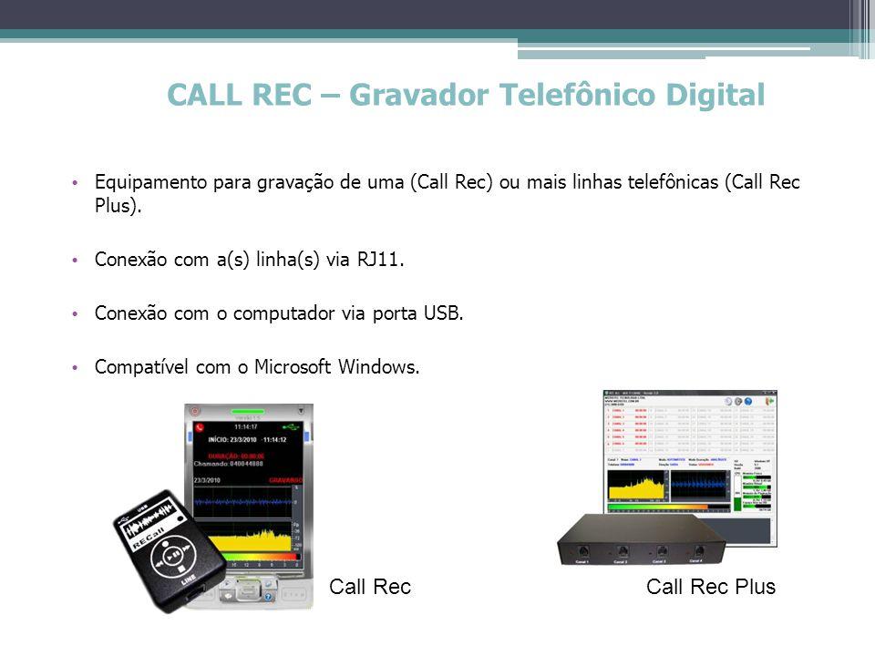 CALL REC – Gravador Telefônico Digital Configuração Mínima do Computador para 4 canais - Processador: Celeron 1 GHz Memória: 512 Mbytes HD: 5 Gbyte de espaço disponível Sistema Operacional: Microsoft Windows (XP ou superior) Portas USB: 01 para cada módulo de 4 canais