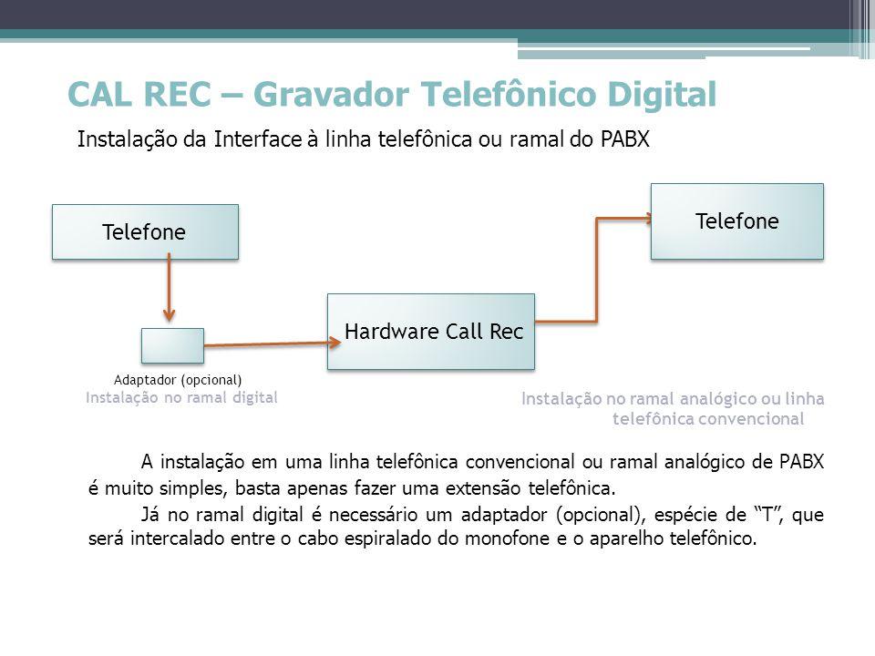 Hardware Call Rec CAL REC – Gravador Telefônico Digital Instalação da Interface à linha telefônica ou ramal do PABX Adaptador (opcional) Instalação no