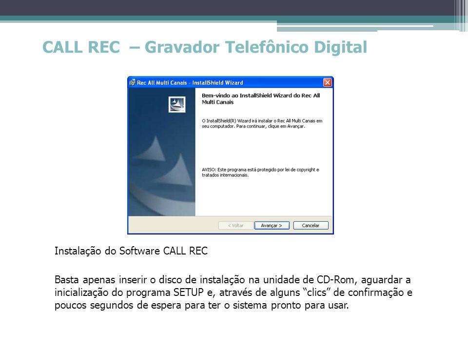 CALL REC – Gravador Telefônico Digital Instalação do Software CALL REC Basta apenas inserir o disco de instalação na unidade de CD-Rom, aguardar a ini