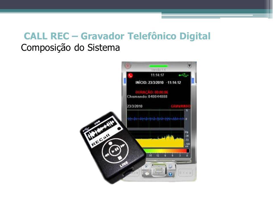 CALL REC – Gravador Telefônico Digital Tela Principal • É através dela que os principais recursos do programa são acessados e as informações da ligação corrente visualizada.