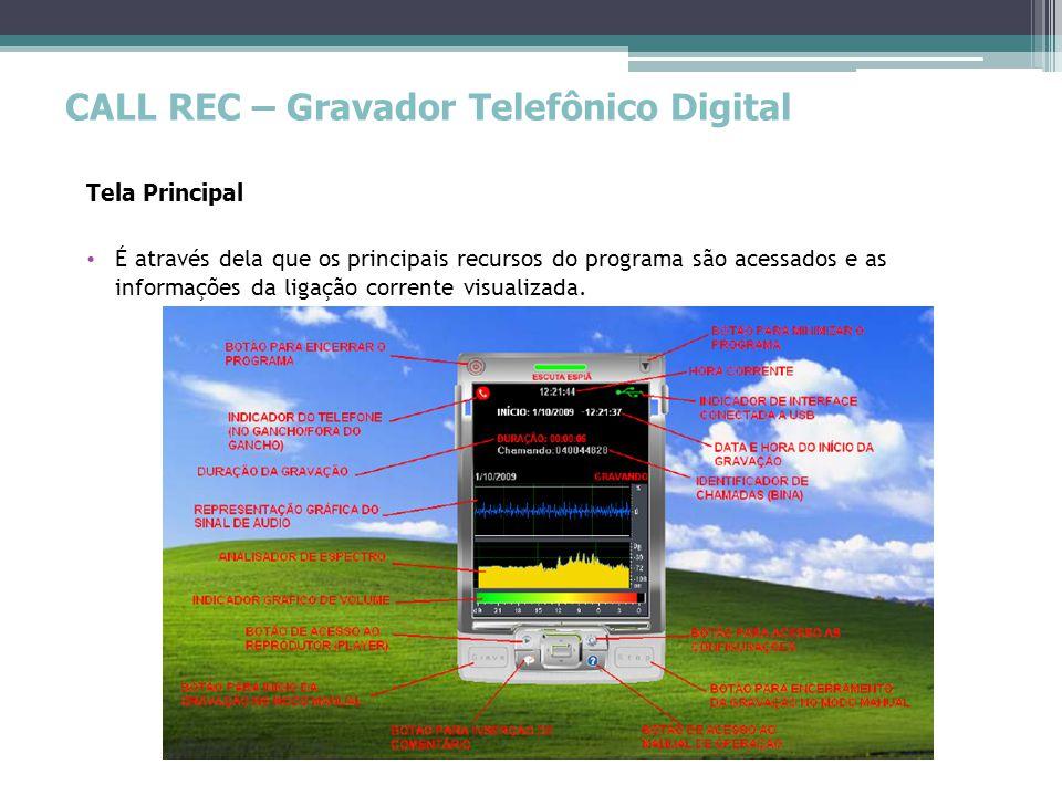 CALL REC – Gravador Telefônico Digital Tela Principal • É através dela que os principais recursos do programa são acessados e as informações da ligaçã