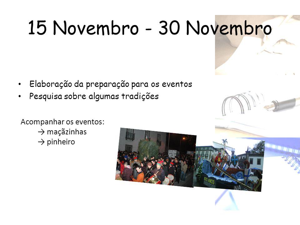 15 Novembro - 30 Novembro • Elaboração da preparação para os eventos • Pesquisa sobre algumas tradições Acompanhar os eventos: → maçãzinhas → pinheiro