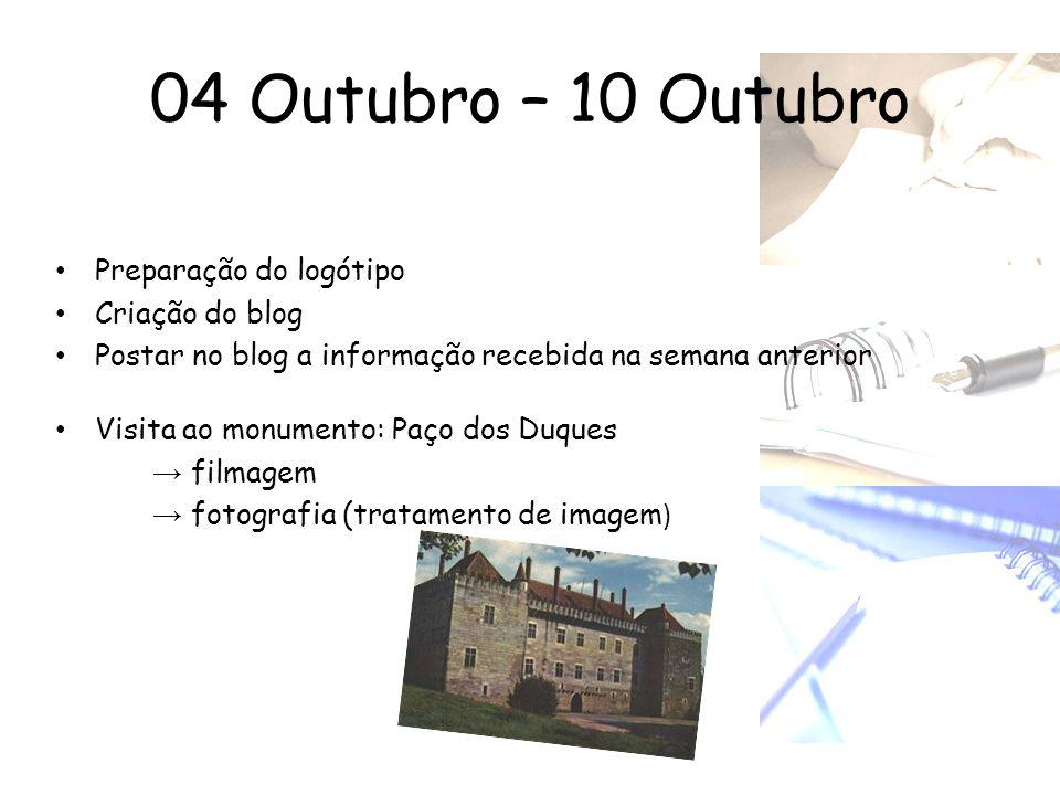 04 Outubro – 10 Outubro • Preparação do logótipo • Criação do blog • Postar no blog a informação recebida na semana anterior • Visita ao monumento: Pa