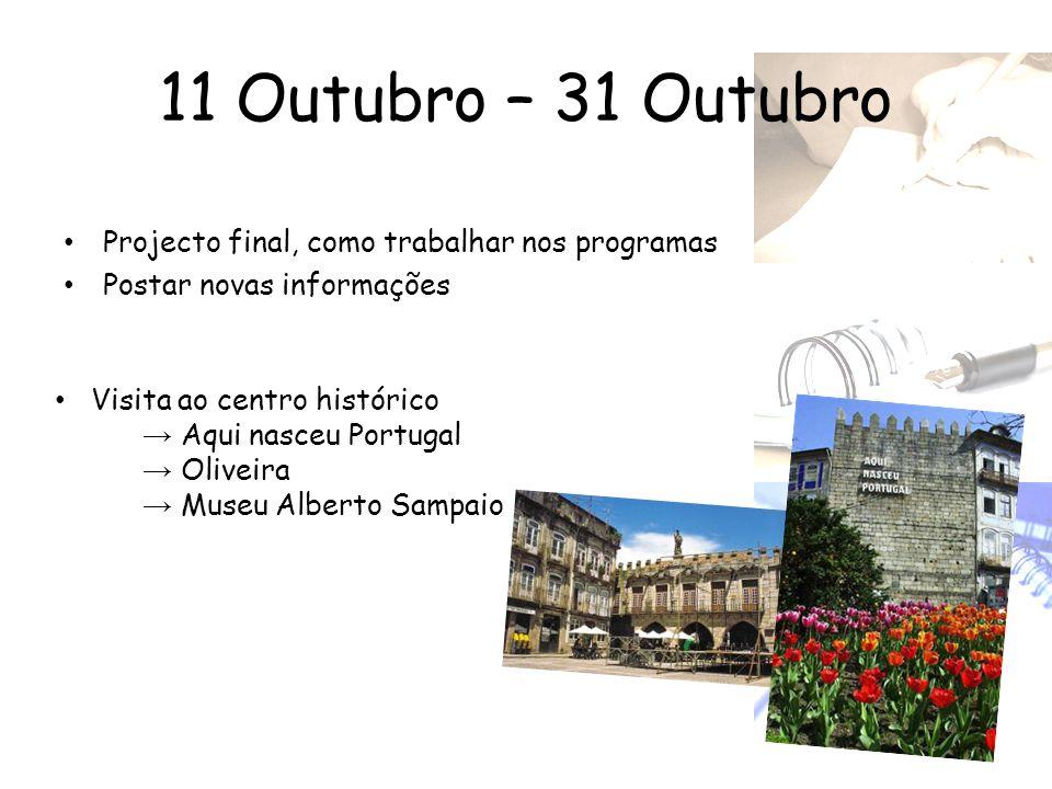 11 Outubro – 31 Outubro • Projecto final, como trabalhar nos programas • Postar novas informações • Visita ao centro histórico → Aqui nasceu Portugal