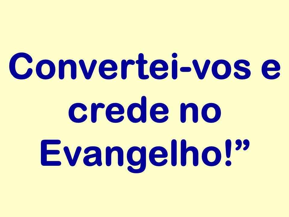"""Convertei-vos e crede no Evangelho!"""""""