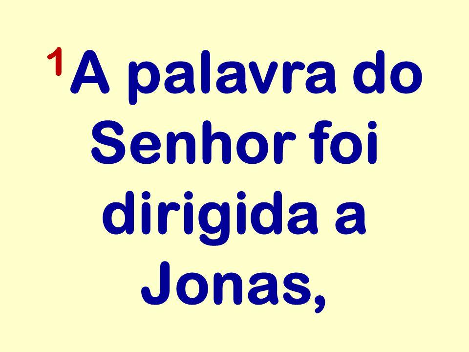 1 A palavra do Senhor foi dirigida a Jonas,