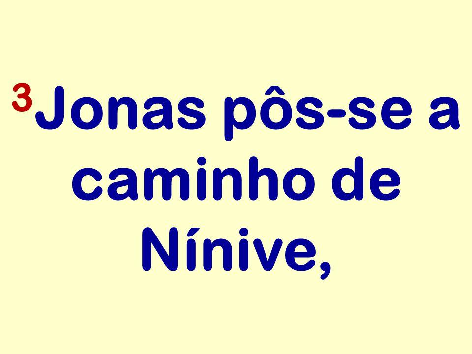 3 Jonas pôs-se a caminho de Nínive,