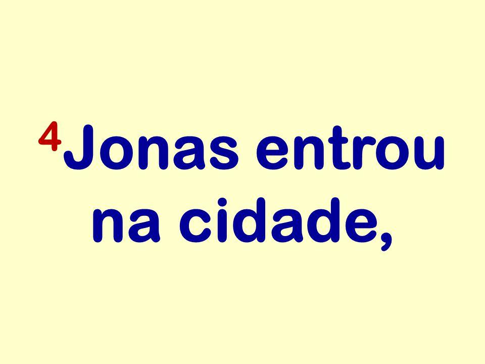 4 Jonas entrou na cidade,