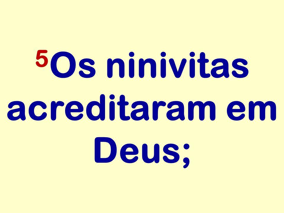 5 Os ninivitas acreditaram em Deus;