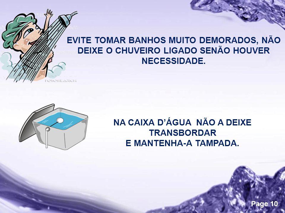 Powerpoint Templates Page 10 EVITE TOMAR BANHOS MUITO DEMORADOS, NÃO DEIXE O CHUVEIRO LIGADO SENÃO HOUVER NECESSIDADE.