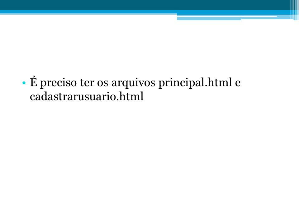 •É preciso ter os arquivos principal.html e cadastrarusuario.html