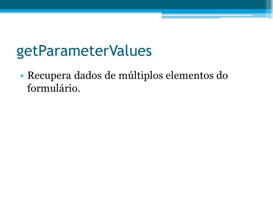 getParameterValues •Recupera dados de múltiplos elementos do formulário.