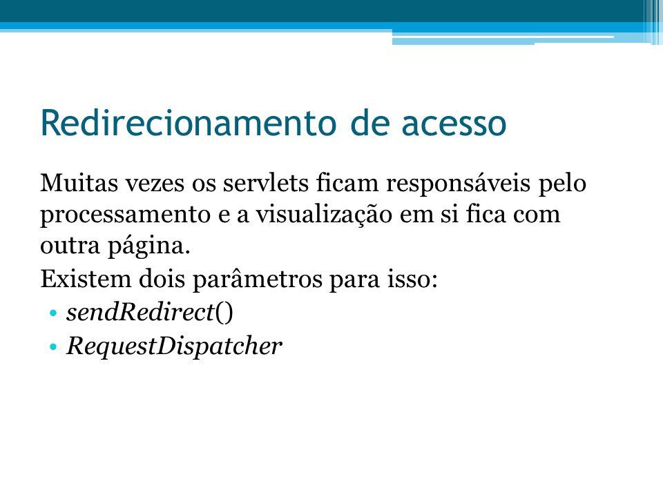 Redirecionamento de acesso Muitas vezes os servlets ficam responsáveis pelo processamento e a visualização em si fica com outra página. Existem dois p