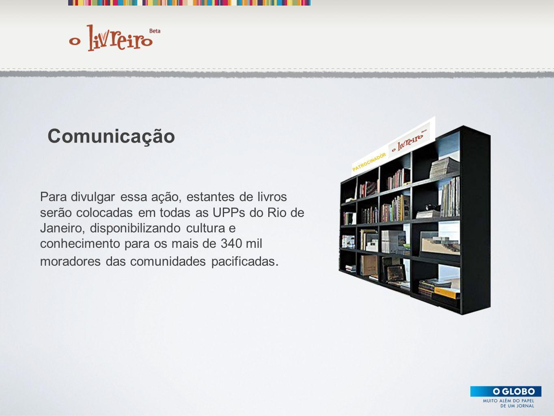 Texto Para divulgar essa ação, estantes de livros serão colocadas em todas as UPPs do Rio de Janeiro, disponibilizando cultura e conhecimento para os