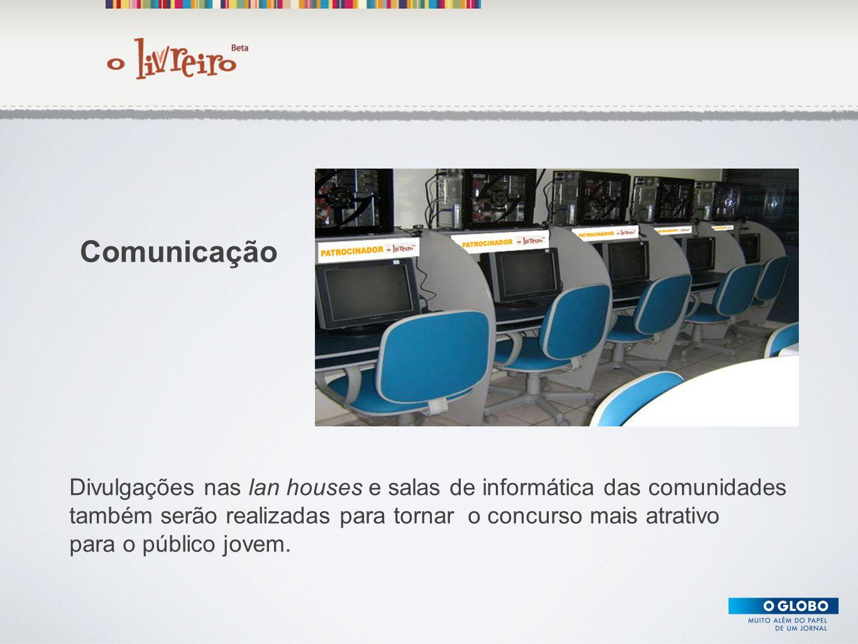 Texto Divulgações nas lan houses e salas de informática das comunidades também serão realizadas para tornar o concurso mais atrativo para o público jo