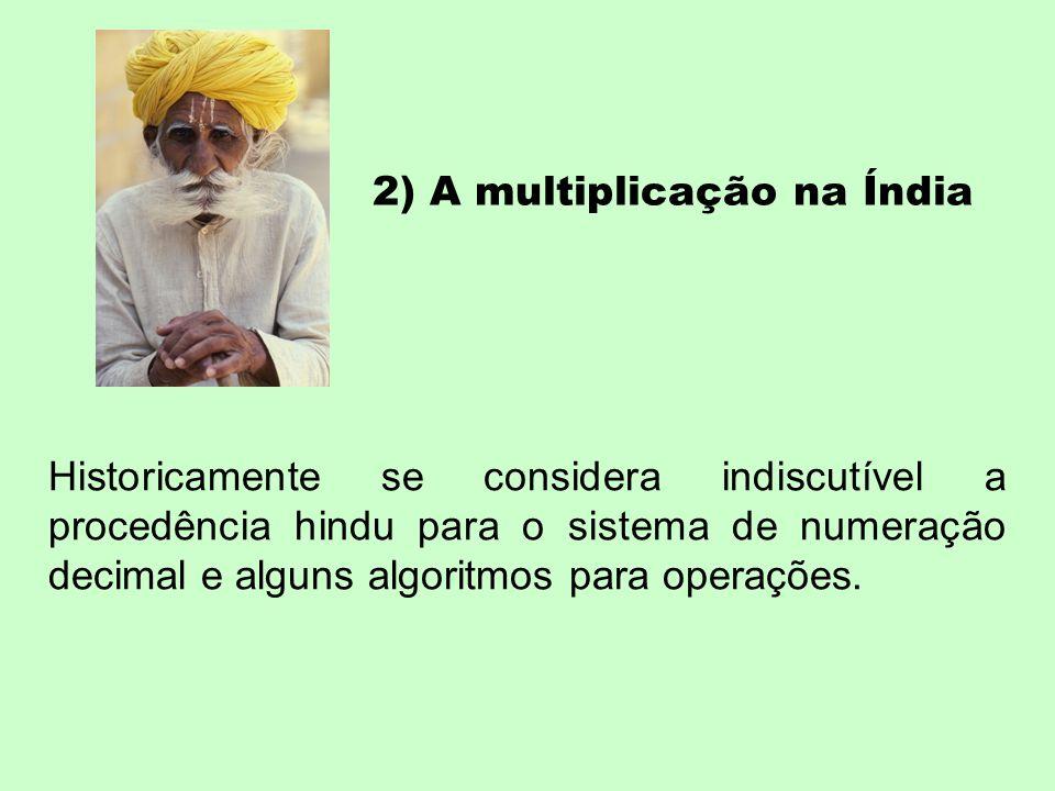 2) A multiplicação na Índia Historicamente se considera indiscutível a procedência hindu para o sistema de numeração decimal e alguns algoritmos para