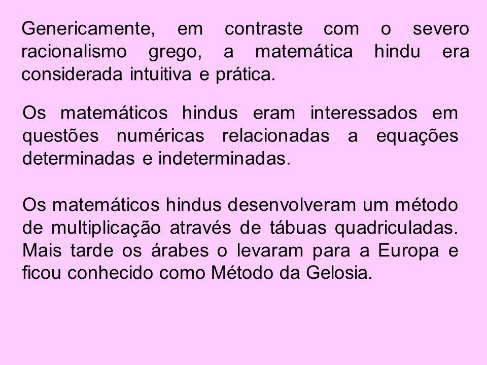 Genericamente, em contraste com o severo racionalismo grego, a matemática hindu era considerada intuitiva e prática. Os matemáticos hindus eram intere