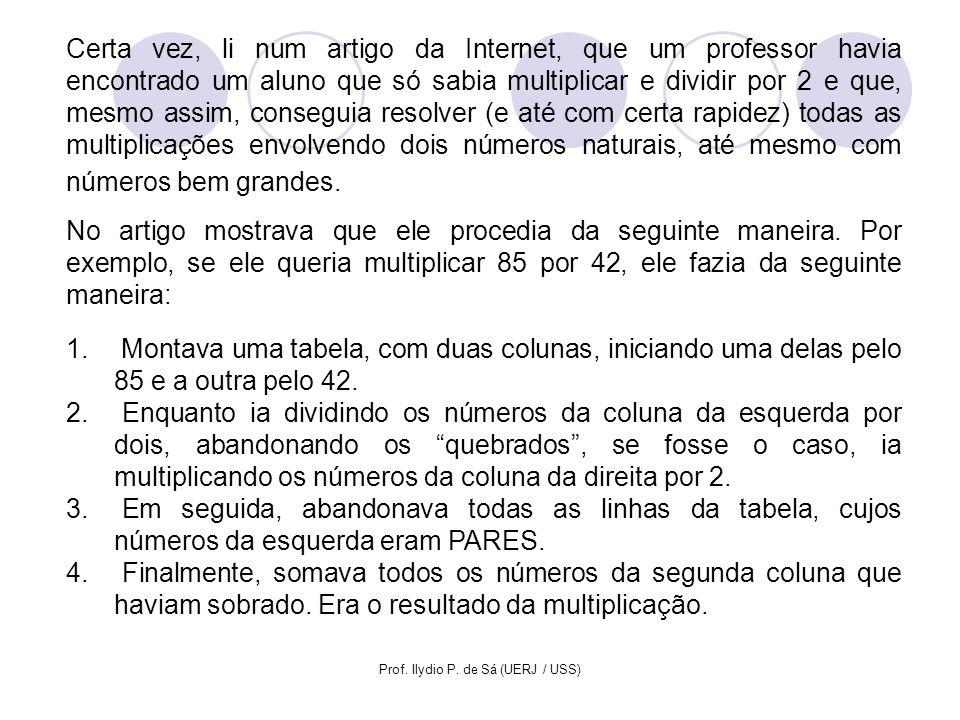 Prof. Ilydio P. de Sá (UERJ / USS) Certa vez, li num artigo da Internet, que um professor havia encontrado um aluno que só sabia multiplicar e dividir
