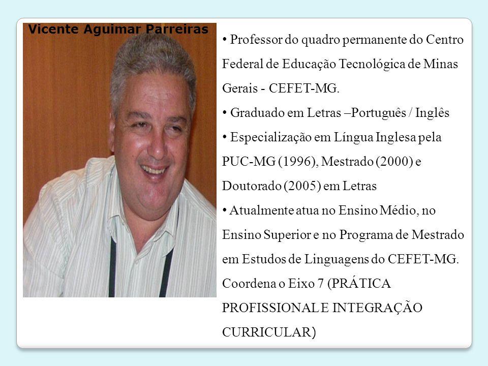 Vicente Aguimar Parreiras • Professor do quadro permanente do Centro Federal de Educação Tecnológica de Minas Gerais - CEFET-MG. • Graduado em Letras