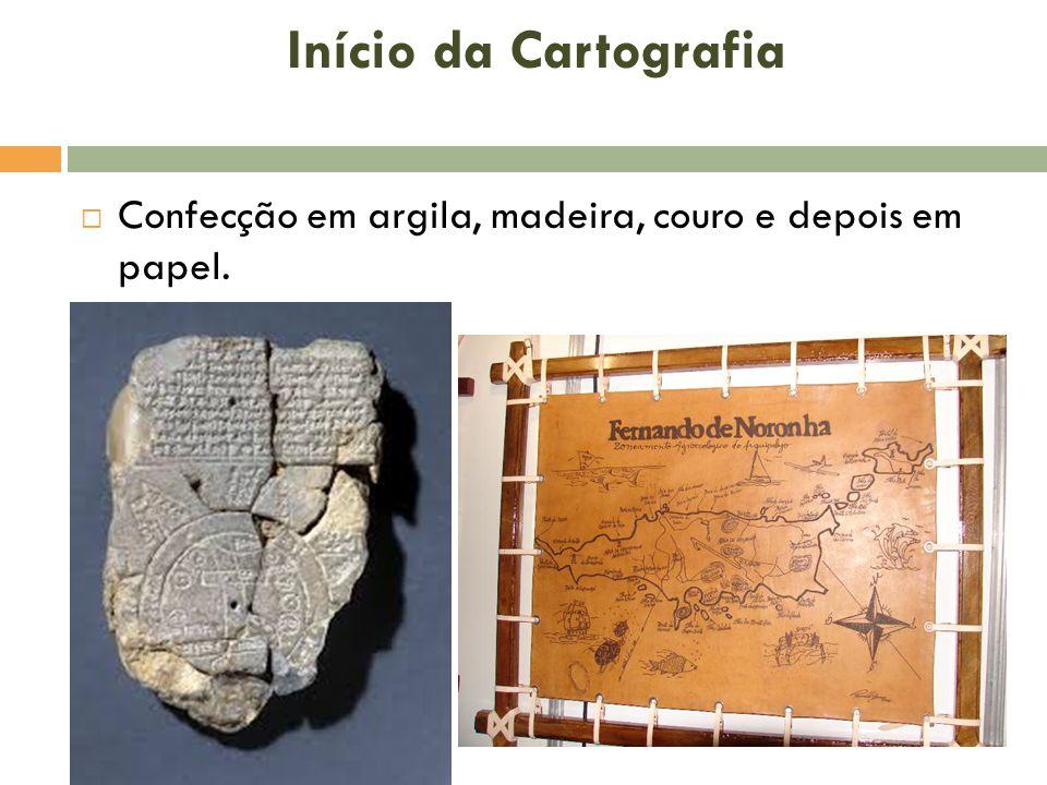 Início da Cartografia  Confecção em argila, madeira, couro e depois em papel.